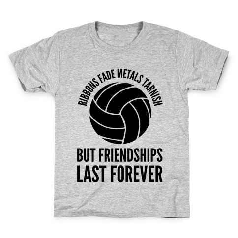 Ribbons Fade Metals Tarnish But Friendships Last Forever Volleyball Kids T-Shirt