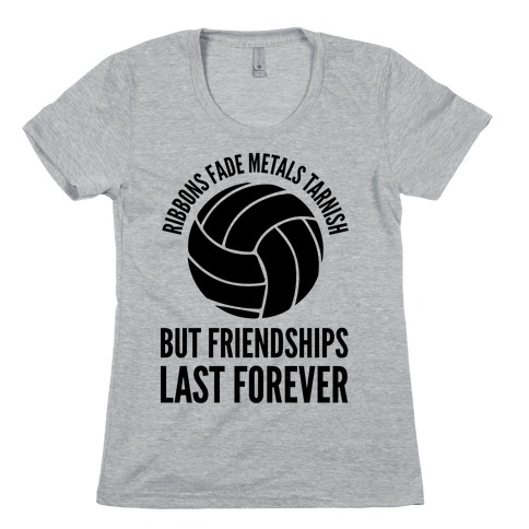 Ribbons Fade Metals Tarnish But Friendships Last Forever Volleyball Womens T-Shirt