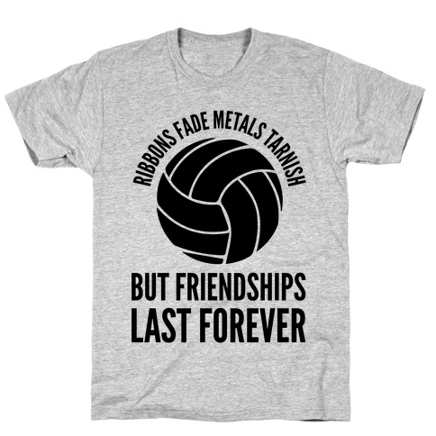 Ribbons Fade Metals Tarnish But Friendships Last Forever Volleyball T-Shirt