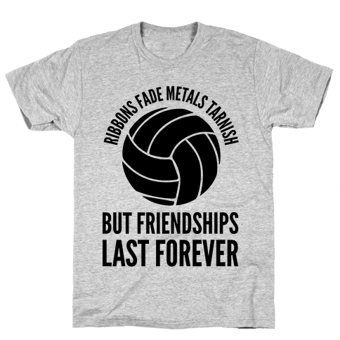 Ribbons Fade Metals Tarnish But Friendships Last Forever Volleyball Mens T-Shirt