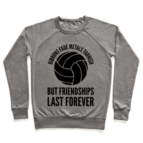 Ribbons Fade Metals Tarnish But Friendships Last Forever Volleyball Pullover