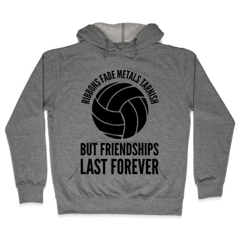 Ribbons Fade Metals Tarnish But Friendships Last Forever Volleyball Hooded Sweatshirt
