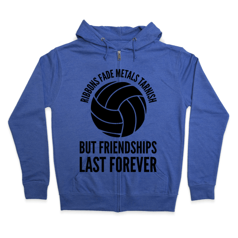 Ribbons Fade Metals Tarnish But Friendships Last Forever Volleyball Zip Hoodie
