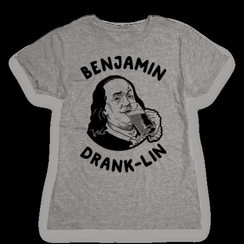 Benjamin Drank-lin Womens T-Shirt