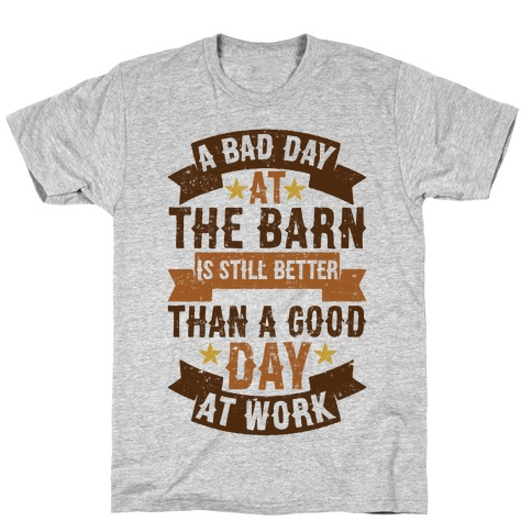 A Bad Day At The Barn Is Still Better Than A Good Day At Work T-Shirt