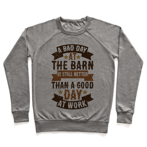 A Bad Day At The Barn Is Still Better Than A Good Day At Work Pullover