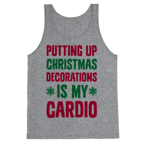 Putting Up Christmas Decorations Is My Cardio Tank Top
