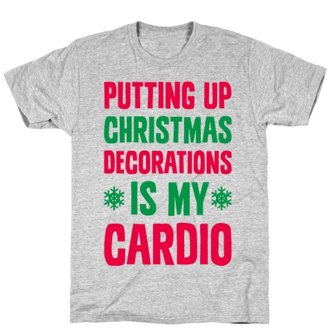 Putting Up Christmas Decorations Is My Cardio T-Shirt