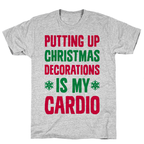 Putting Up Christmas Decorations Is My Cardio Mens T-Shirt