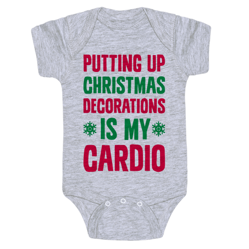 Putting Up Christmas Decorations Is My Cardio Baby Onesy