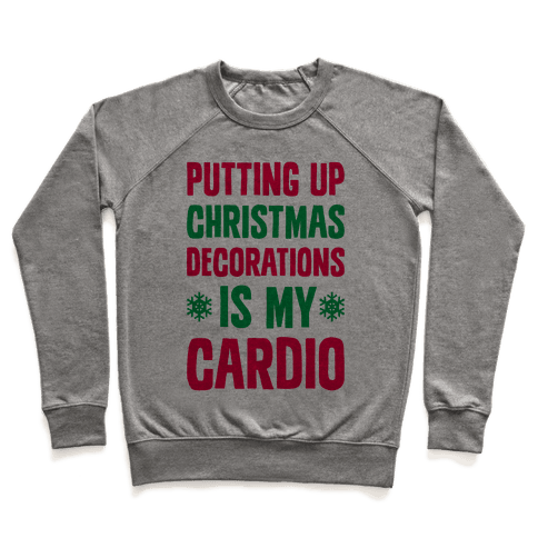 Putting Up Christmas Decorations Is My Cardio Pullover