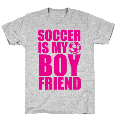 Soccer is My Boyfriend T-Shirt