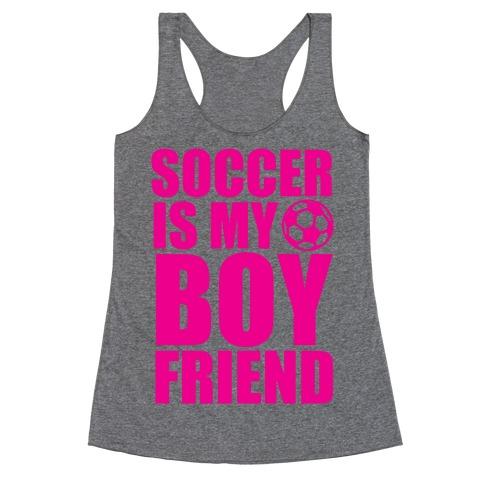 Soccer is My Boyfriend Racerback Tank Top