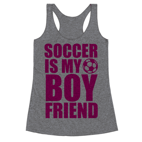 Soccer is My Boyfriend Racerback Tank Top