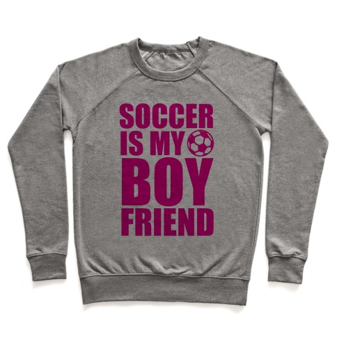 Soccer is My Boyfriend Pullover