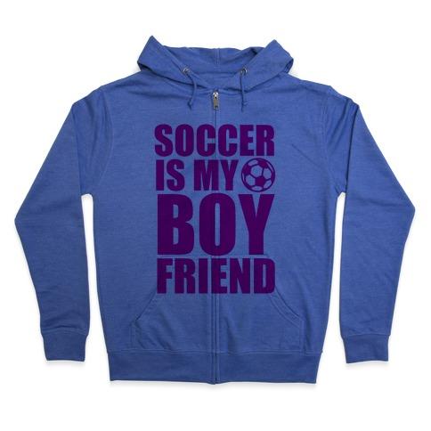 Soccer is My Boyfriend Zip Hoodie