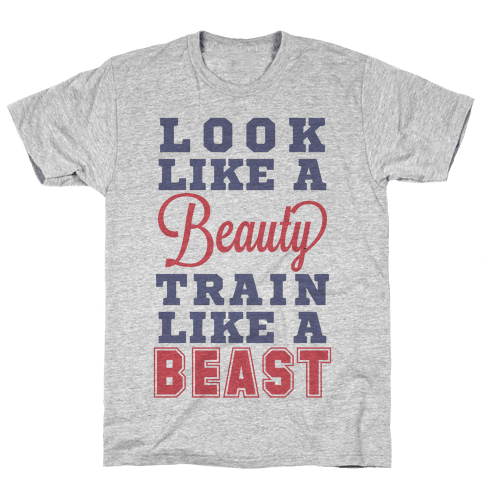 Look Like a Beauty Train Like a Beast Mens T-Shirt