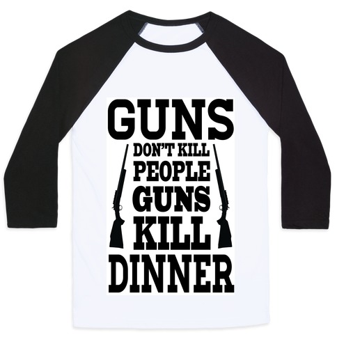 Guns Kill Dinner (Political) Baseball Tee