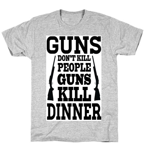 Guns Kill Dinner (Political) T-Shirt