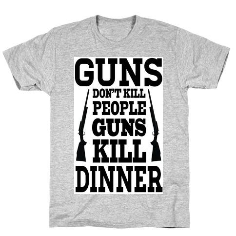 Guns Kill Dinner (Political) T-Shirt