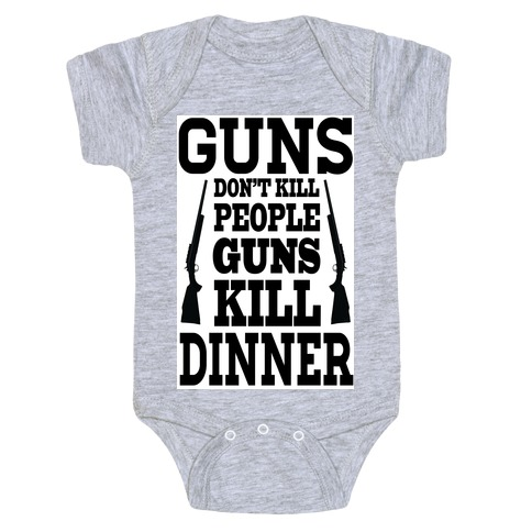 Guns Kill Dinner (Political) Baby Onesy