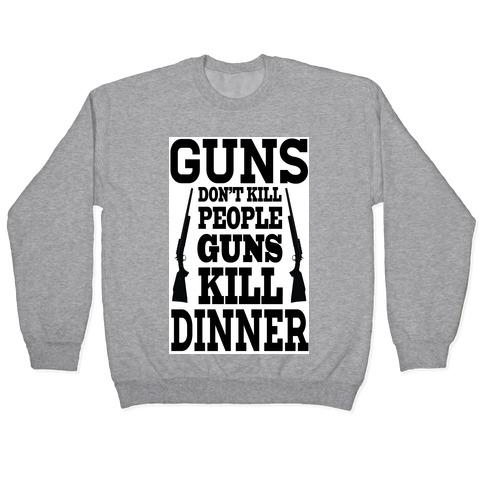 Guns Kill Dinner (Political) Pullover