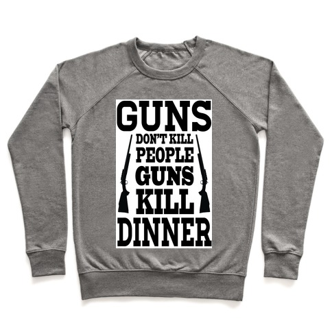 Guns Kill Dinner (Political) Pullover