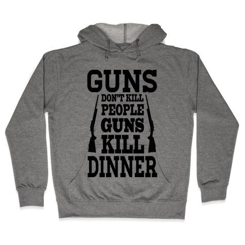 Guns Kill Dinner (Political) Hooded Sweatshirt