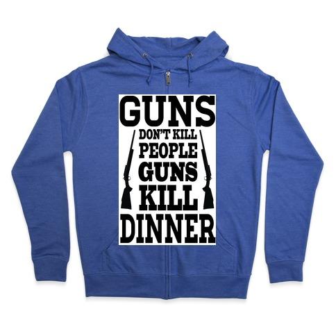 Guns Kill Dinner (Political) Zip Hoodie