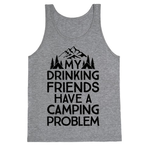 My Drinking Friends Have A Camping Problem Tank Top
