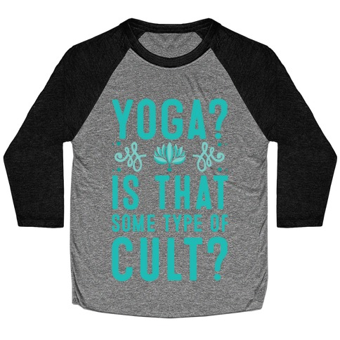 Yoga? Is That Some Type Of Cult Baseball Tee