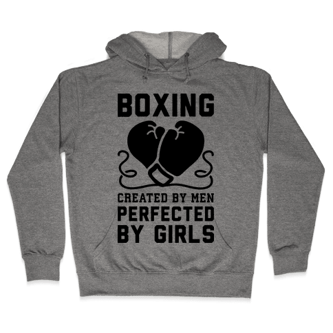Boxing Created By Men Perfected By Girls Hooded Sweatshirt
