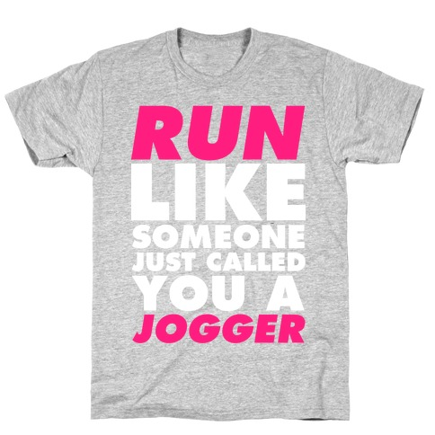 Run Like Someone Just Called You a Jogger T-Shirt