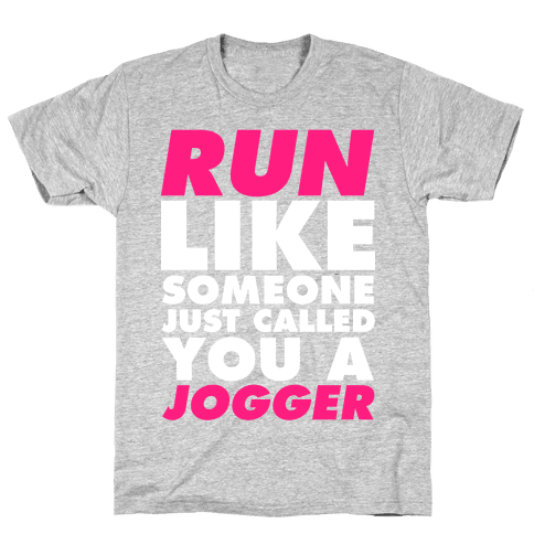 Run Like Someone Just Called You a Jogger Mens T-Shirt