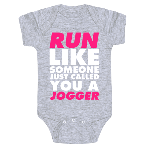 Run Like Someone Just Called You a Jogger Baby Onesy