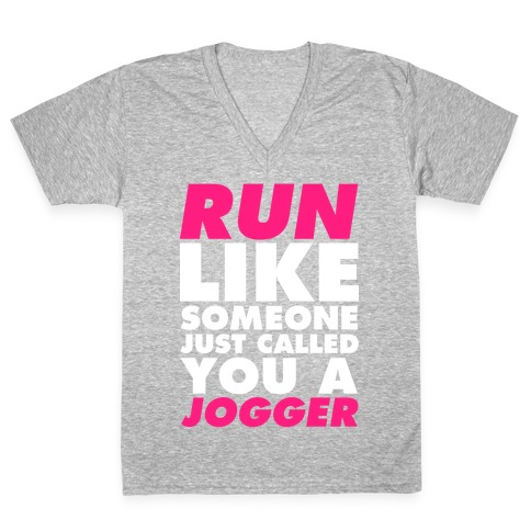 Run Like Someone Just Called You a Jogger V-Neck Tee Shirt