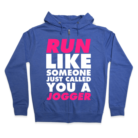 Run Like Someone Just Called You a Jogger Zip Hoodie