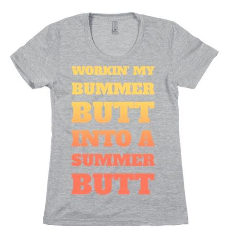 Workin' My Bummer Butt Into A Summer Butt Womens T-Shirt
