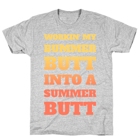 Workin' My Bummer Butt Into A Summer Butt Mens T-Shirt