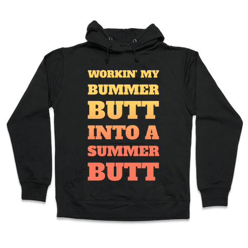 Workin' My Bummer Butt Into A Summer Butt Hooded Sweatshirt