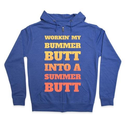 Workin' My Bummer Butt Into A Summer Butt Zip Hoodie