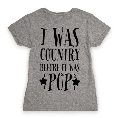 I Was Country before It Was Pop Womens T-Shirt