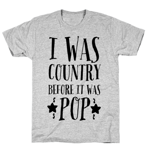 I Was Country before It Was Pop Mens/Unisex T-Shirt