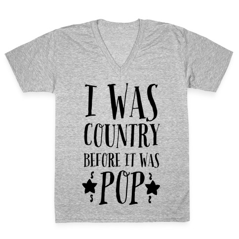 I Was Country before It Was Pop V-Neck Tee Shirt