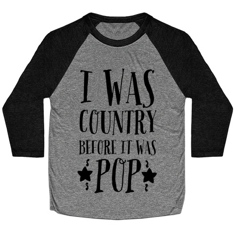 I Was Country before It Was Pop Baseball Tee