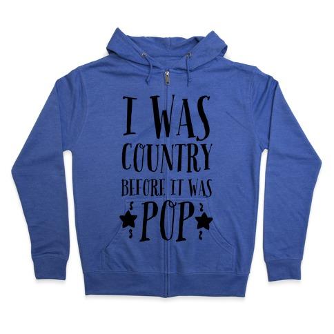 I Was Country before It Was Pop Zip Hoodie