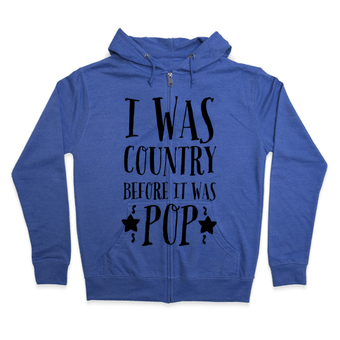 I Was Country before It Was Pop Zip Hoodie
