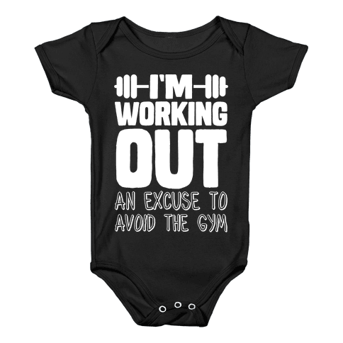 I'm Working Out (An Excuse To Avoid The Gym) Baby Onesy