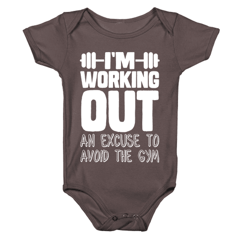 I'm Working Out (An Excuse To Avoid The Gym) Baby One-Piece