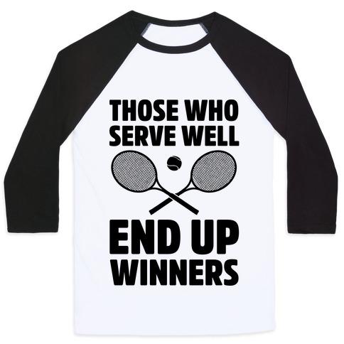 Those Who Serve Well End Up Winners Baseball Tee